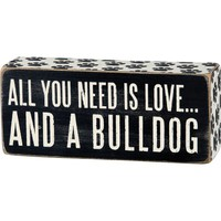 All You Need Is Love... And A ... Mini Wood Box Sign - Black & White for wall hanging, table or desk 6-in x 2-in (Bulldog)