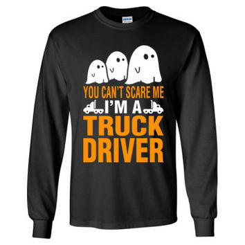 Halloween You Cant Scare Me I Am A Truck Driver - Long Sleeve T-Shirt