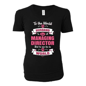 My Husband Is A Managing Director, He Is My World - Ladies T-shirt