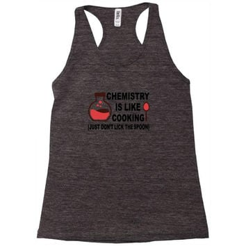 chemistry is like cooking Racerback Tank