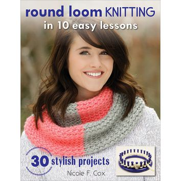 Stackpole Books-Round Loom Knitting In 10 Easy Lessons