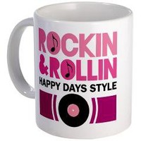 Happy Days Rock and Roll Mug> Rockin and Rollin Happy Days Style> www.cafepress.com/hometownshirt2
