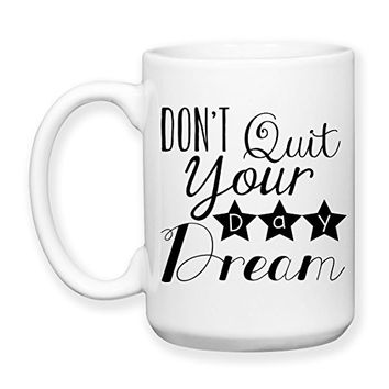 Coffee Mug, 15 oz, by Groovy Giftables - Don't Quit Your Day Dream 001