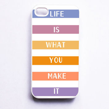 iphone 4 Case Life Is What You Make It