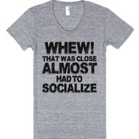 Whew That Was Close Almost Had To Socialize-Athletic Grey T-Shirt