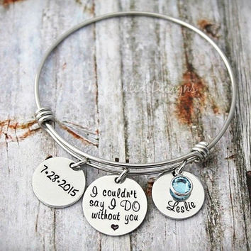 Wire Bangle Bracelet - Bridesmaid Gift - Maid of Honor - I Couldn't Say I Do Without You - Wedding Jewelry - Personalized - Date