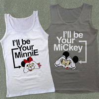 Couples Tank I'll be Your Minnie and I'll be Yor Mickey Couples Tank - Color Available