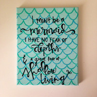 "Canvas quote ""I must be a mermaid, i have no fear of depths, and a great fear of shallow living"" 8x10 hand painted"