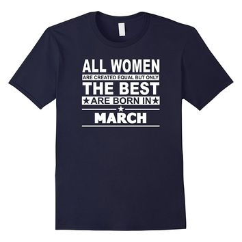 All Women Are Created Equal The Best Are Born in March