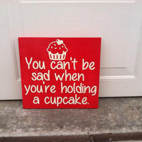 You Can't Be Sad When You're Holding A Cupcake 8x8 Wood Sign