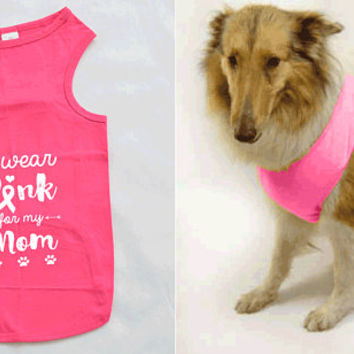 I Wear Pink for my Mom Dog Shirt. Large Breed Pet Clothes. Breast Cancer Dog Shirt.