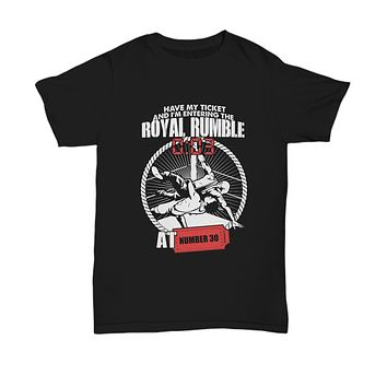Have My Ticket To the Royal Rumble Number 30 Wrestling T-Shirt