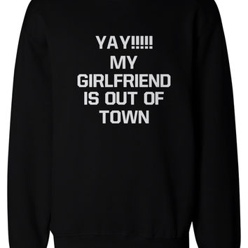 Yay My Girlfriend is Out of Town Men's Funny Sweatshirts Pullover Fleece sweaters