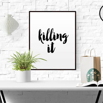 Printable Art Inspirational Print Motivational Poster Scandinavian Design Wall Art Killing It Typography Quote Home Decor INSTANT DOWNLOAD