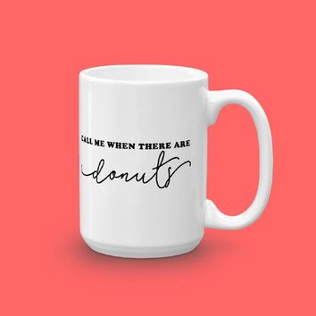 Call Me When There Are Donuts Mug