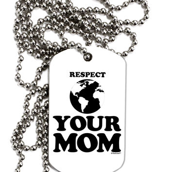 Respect Your Mom - Mother Earth Design Adult Dog Tag Chain Necklace