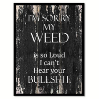 I'm sorry my weed is so loud I can't hear your bullsh*t Funny Quote Saying Canvas Print with Picture Frame Home Decor Wall Art