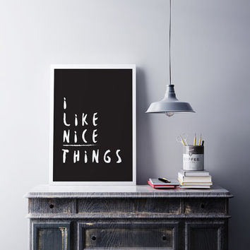I Like Nice Things, Positive Quote, Motivational Print, Quotes Poster, Home Wall Decor, Typography Print, Inspirational Quote, Bedroom Decor