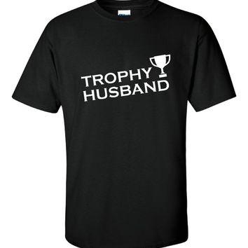 Trophy Husband Hilarious Graphic T Shirt Great Tee For The Trophy Husband