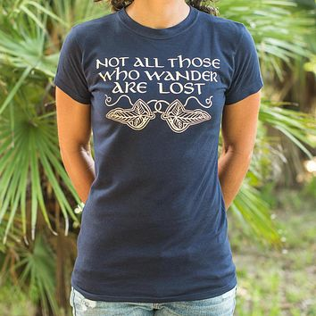 Not All Those Who Wander Are Lost [J. R. R. Tolkien Inspired] Women's T-Shirt