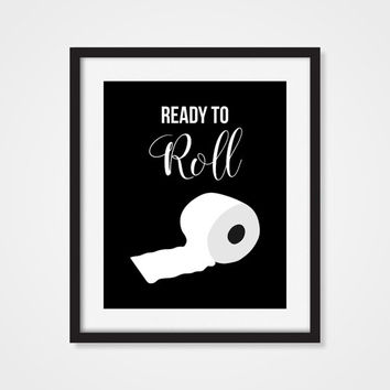 Funny Bathroom Sign, Ready To Roll, Funny Art Print, Toilet Humor, Funny Print, Bathroom Wall Art, Bathroom Wall Decor, Home Decor