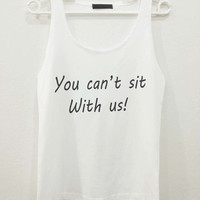 You cant sit with us V2 Mean Girls Quote Text Women Sleeveless Tank Top Shirt Tshirt