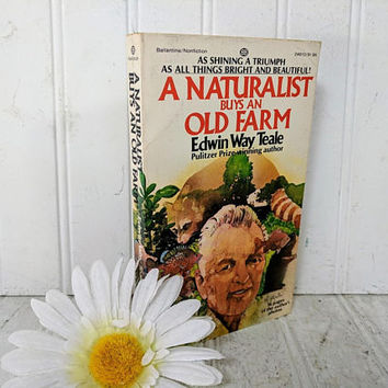 A Naturalist Buys An Old Farm Paperback Book Illustrated With Photographs by the Author Edwin Way Teale Pulitzer Prize Winning Author Book