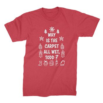 Why Is The Carpet All Wet Todd Shirt Christmas Vacation T Shirts