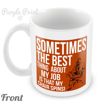 Best thing about my Job is the Chair Spins Mug Caffeine Cup Funny Office novelty 55