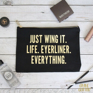 Just Wing It. Life. Eyeliner. Everything. // Makeup Bag