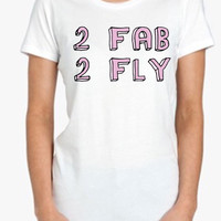 2 Fab 2 Fly Screenprinted Apparel Brandy Melville Inspired Design Clothing Unisex Adults Women Tees