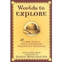 Worlds To Explore: Classic Tales of Travel and Adventure from National Geographic, Book by Mark Jenkins (Paperback) | chapters.indigo.ca