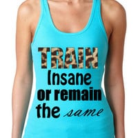 Train Insane or Remain the Same Rib Tank - Aqua and Leopard Tank , Fitness Tank, Gym motivation,