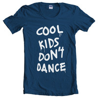 Cool Kids Don't Dance Women T-Shirt size S to 2XL tee color Navy Blue
