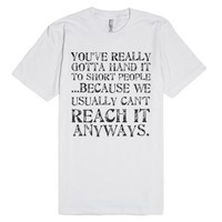 Hand it to short people-Unisex White T-Shirt