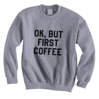 OK, But First Coffee Unisex Crewneck Sweatshirt S to 3XL