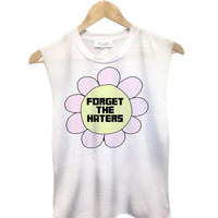 Forget the haters Muscle Tank