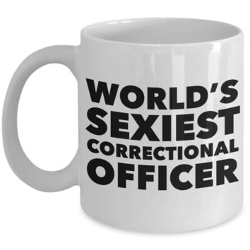 World's Sexiest Correctional Officer Sexy Mug Corrections Stuff Gifts Ceramic Coffee Cup