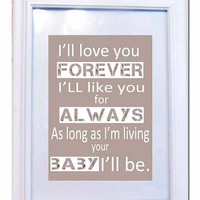 I'll like you for always,I'll love you forever,gift for mom,gift for husband,anniversary gift,quote,gift for baby,baby gift