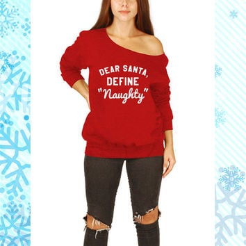 Dear Santa Define Naughty Slouchy Off the shoulder Ugly Christmas sweater winter night Funny shirt Christmas Party shirt tee MLG-1284