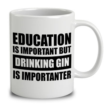 Education Is Important But Drinking Gin Is Importanter