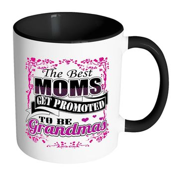 Best Mom Mug Moms Get Promoted To Be Grandma White 11oz Accent Coffee Mugs