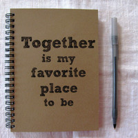 Together is my favorite place to be - 5 x 7 journal