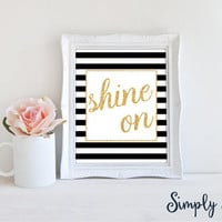 Inspirational Quote - Shine On - wall decor - gold glitter - black and white print - stripes print - inspirational art - inspirational print