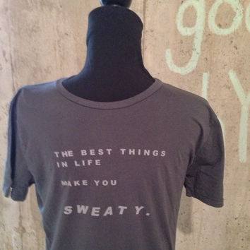 Men's T-shirt - The Best Things in Life Make You SWEATY