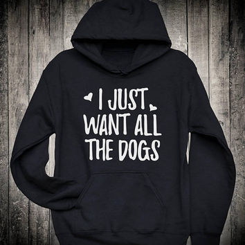 I Just Want All The Dogs Animal Lover Slogan Hoodie Puppy Terrier Sweatshirt Pet Owner Gift Clothing