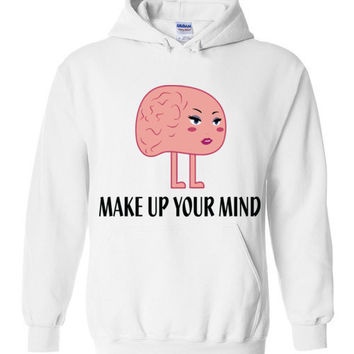 Make Up Your Mind Hoodie