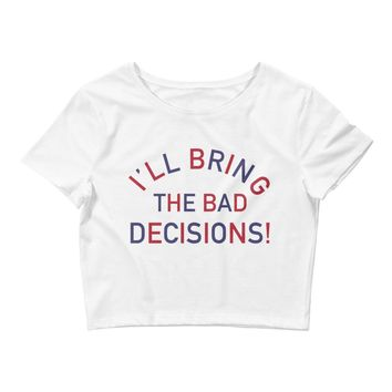 I'll Bring The Bad Decisions!, 4th Of July Edition - Women's Crop Top Tee