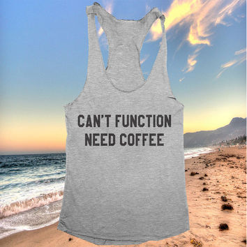Can't function need coffee tank top funny women ladies lady tops fitness yoga crossfit training workout gym summer cool