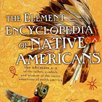 The Element Encyclopedia of Native Americans: the Ultimate A-Z of the Tribes, Symbols, and Wisdom of the Native Americans of North America.